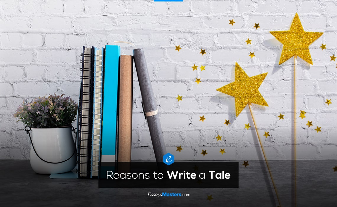 Reasons to Write a Tale