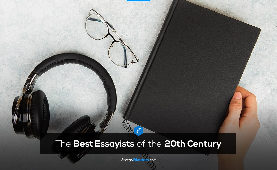 Masters of Essays From the Past. The Best Essayists of the 20th Century