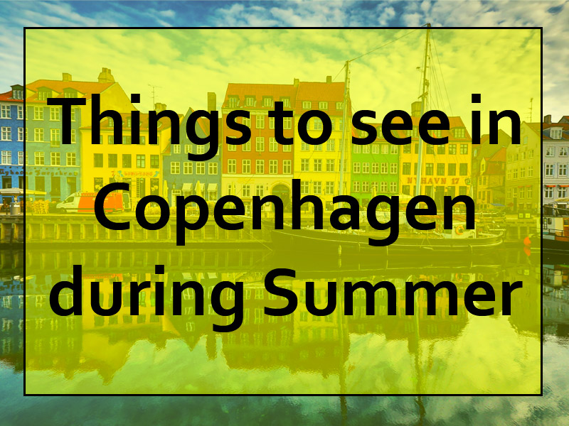 TOP-5 Things to See in Copenhagen during this Summer